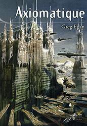 Axiomatique - Greg Egan