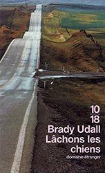 Lâchons les chiens - Brady Udall
