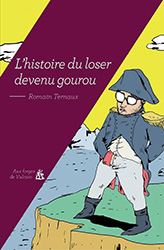 L'histoire du loser devenu gourou - Romain Ternaux