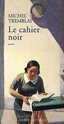 Le cahier noir - Michel Tremblay