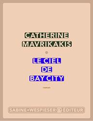 Le ciel de Bay City - Catherine Mavrikakis