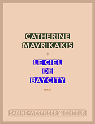 Le ciel de Bay City - Catherine Mavrikakis