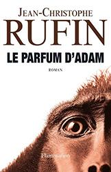 Le parfum d'Adam - Jean-Christophe Rufin