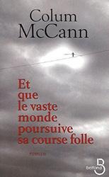 Et que le vaste monde poursuive sa course folle - Colum McCann